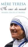 Mère Teresa - Au coeur du monde - Pensées, récits, prières.