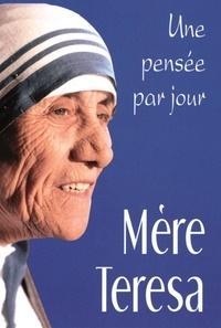 Mère Teresa - Mère Teresa - Une pensée par jour.