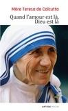 Mère Teresa - Quand l'amour est là, Dieu est là.