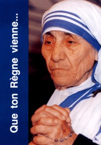 """Mère Teresa - """"Que ton Règne vienne""""."""