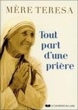 Mère Teresa - Tout part d'une prière.