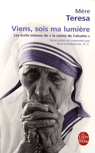 """Mère Teresa - Viens, sois Ma lumière - Les écrits intimes de la """"sainte de Calcutta""""."""