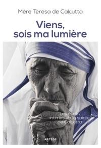"""Mère Teresa - Viens, sois ma lumière - Les écrits intimes de """"la sainte de Calcutta""""."""