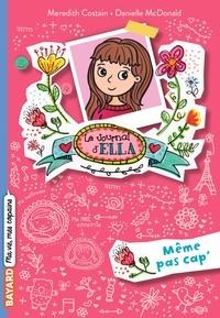 Meredith Costain et Danielle McDonald - Le journal d'Ella Tome 1 : Même pas cap'.