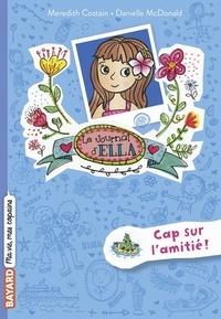 Meredith Costain et Danielle McDonald - Le journal d'Ella Tome 10 : Cap sur l'amitié !.