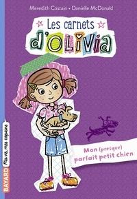 Meredith Costain - Les Carnets d'Olivia, Tome 02 - Mon (presque) parfait petit chien.