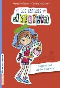 Meredith Costain et Danielle McDonald - Les carnets d'Olivia Tome 4 : Superstars de la science !.