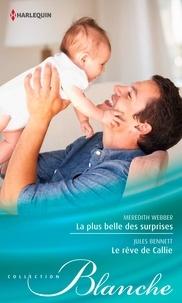 Meredith Webber et Jules Bennett - La plus belle des surprises - Le rêve de Callie.
