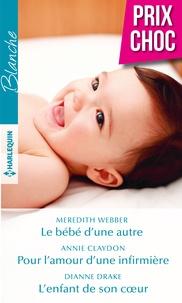 Meredith Webber et Annie Claydon - Le bébé d'une autre - Pour l'amour d'une infirmière - L'enfant de son coeur.