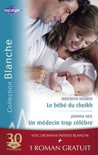 Meredith Webber et Joanna Neil - Le bébé du cheikh - Un médecin trop célèbre - Effets secondaires (Harlequin Blanche).