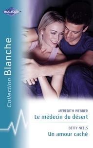 Meredith Webber et Betty Neels - Le médecin du désert - Un amour caché (Harlequin Blanche).