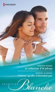 Meredith Webber et Barbara McMahon - Le séducteur d'Al Jabaya - L'amour qu'elle n'attendait pas.