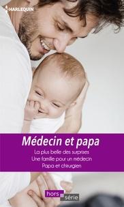 Meredith Webber et Lilian Darcy - Médecin et papa - La plus belle des surprises - Une famille pour un médecin - Papa et chirurgien.