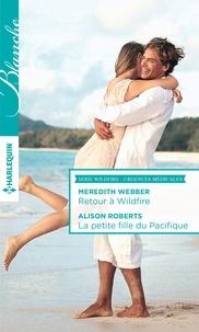 Meredith Webber et Alison Roberts - Retour à Wildfire - La petite fille du Pacifique.