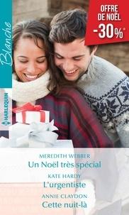 Meredith Webber et Kate Hardy - Un Noël très spécial ; L'urgentiste ; Cette nuit-là.