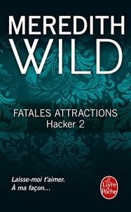 Meredith Wild - Hacker Tome 2 : Fatales attractions.