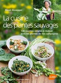 Meret Bissegger - La cuisine des plantes sauvages - 130 recettes simples à réaliser avec les plantes de nos campagnes.