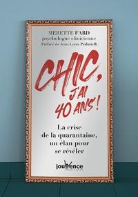 Merette Fard - Chic, j'ai 40 ans ! - La crise de la quarantaine, un élan pour se révéler.