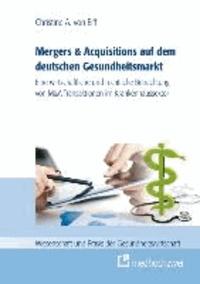 Mergers & Acquisitions auf dem deutschen Gesundheitsmarkt - Eine wirtschaftliche und rechtliche Betrachtung von M&A-Transaktionen im Krankenhaussektor.