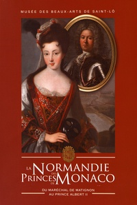 Mériadec de Goüyon Matignon et Christian de Goüyon Matignon - La Normandie des princes de Monaco, du maréchal de Matignon au prince Albert II.