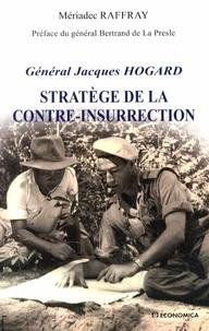 Mériadec Raffray - Général Jacques Hogard - Stratège de la contre-insurrection.