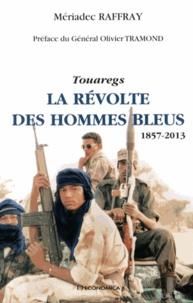 Mériadec Raffray - La révolte des hommes bleus - Touaregs (1857-2013).
