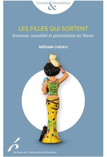 Mériam Cheikh - Les jeunes filles qui sortent - Jeunesse, sexualité et prostitution au Maroc.
