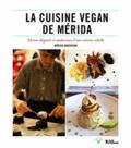 Mérida Anderson - La cuisine vegan de Mérida - Menus élégants et audacieux d'une cuisine rebelle.