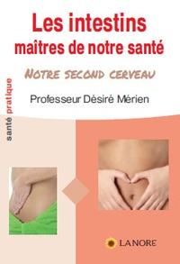 Mérien Désiré - Les intestins maîtres de notre santé - Notre second cerveau.