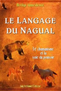 Merilyn Tunneshende - Le Langage du Nagual - Le pouvoir spirituel du rêve chamanique.