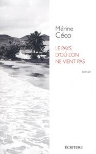 Mérine Céco - Le pays d'où l'on ne vient pas.