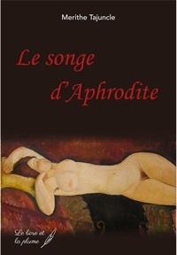 Merithe Tajuncle - Le songe d'Aphrodite.