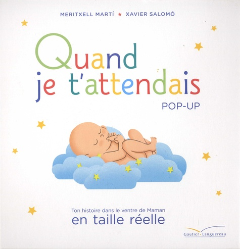 Meritxell Marti et Xavier Salomó - Quand je t'attendais - Pop-up. Ton histoire dans le ventre de maman en taille réelle.