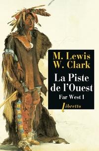 Meriwether Lewis et William Clark - Far West - Tome 1, La piste de l'Ouest.