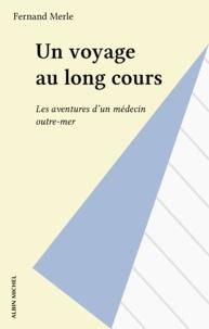 Merle - Un Voyage au long cours - Les aventures d'un médecin outre-mer.