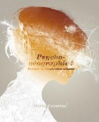 Merlin Coverley - Psycho-géographie ! - Poétique de l'exploration urbaine.