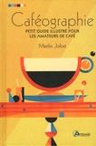 Merlin Jobst - Caféographie - Petit guide illustré pour les amateurs de café.
