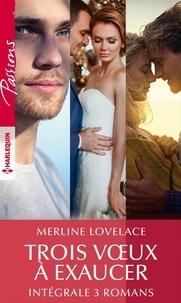 """Merline Lovelace - Intégrale """"Trois voeux à exaucer""""."""