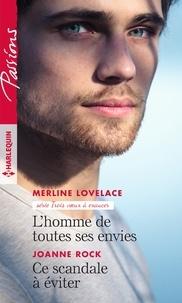 Merline Lovelace et Joanne Rock - L'homme de toutes ses envies - Ce scandale à éviter.