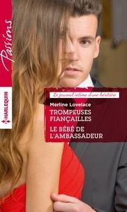 Merline Lovelace - Trompeuses fiançailles - Le bébé de l'ambassadeur - Série Le journal intime d'une héritière.