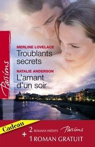 Merline Lovelace et Natalie Anderson - Troublants secrets - L'amant d'un soir - La passion en héritage (Harlequin Passions).
