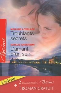 Merline Lovelace et Natalie Anderson - Troublants secrets ; L'amant d'un soir ; La passion en héritage.