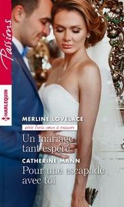 Merline Lovelace et Catherine Mann - Un mariage tant espéré - Pour une escapade avec toi.