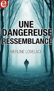 Merline Lovelace - Une dangereuse ressemblance.