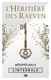 Méropée Malo - L'Héritière des Raeven - L'Intégrale.