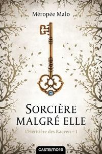 Méropée Malo - L'héritière des Raeven Tome 1 : Sorcière malgré elle.