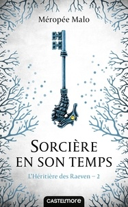 Méropée Malo - L'héritière des Raeven Tome 2 : Sorcière en son temps.