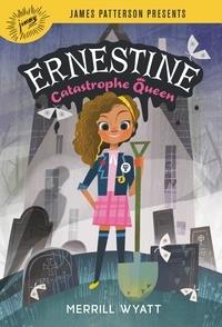 Merrill Wyatt et James Patterson - Ernestine, Catastrophe Queen.
