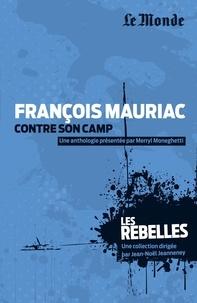 Merryl Moneghetti - François Mauriac contre son camp.