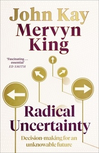 Mervyn King et John Kay - Radical Uncertainty - Decision-making for an unknowable future.